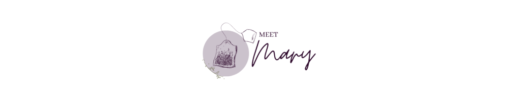 "A white banner, with a light purple circle to the left. Inside the purple circle is a teabag, with sketching to add detailing. Along the edge of the circle, are green flowers. To the right of the circle, in a capitalised serif font, is the word ""meet"". Below the word ""meet"", in a cursive font, is the word ""Mary"". All together, the banner reads ""Meet Mary""."